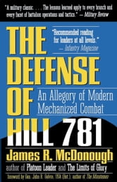 Defense of Hill 781 - An Allegory of Modern Mechanized Combat ebook by James R. McDonough