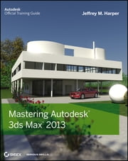 Mastering Autodesk 3ds Max 2013 ebook by Jeffrey  Harper