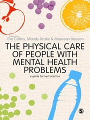 The Physical Care of People with Mental Health Problems - A Guide For Best Practice ebook by Eve Collins,Mandy Drake,Ms Maureen Deacon