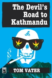 The Devil's Road to Kathmandu ebook by Tom Vater