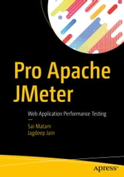 Pro Apache JMeter - Web Application Performance Testing ebook by Sai Matam, Jagdeep Jain