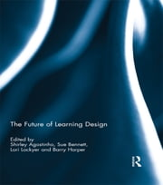 The Future of Learning Design ebook by Shirley Agostinho, Sue Bennett, Lori Lockyer,...