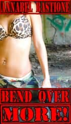 Bend Over More! ebook by Annabel Bastione