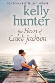 The Heart of Caleb Jackson ebook by Kelly Hunter