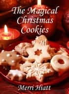 The Magical Christmas Cookies ebook by Merri Hiatt