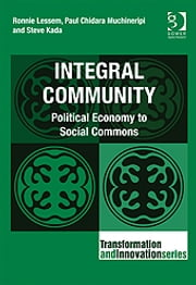 Integral Community - Political Economy to Social Commons ebook by Mr Paul Chidara Muchineripi,Mr Steve Kada,Professor Ronnie Lessem,Dr Alexander Schieffer