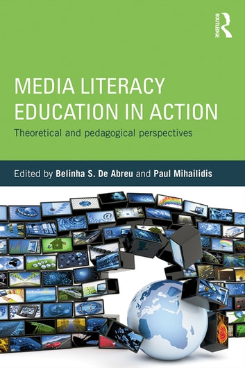 Media Literacy Education in Action - Theoretical and Pedagogical Perspectives ebook by