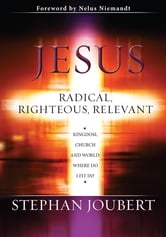 Jesus Radical, Righteous, Relevant (eBook) - Kingdom, church and the world: Where do I fit in? ebook by Stephan Joubert
