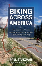 Biking Across America - My Coast-to-Coast Adventure and the People I Met Along the Way ebook by Paul Stutzman