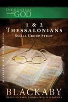 1 and 2 Thessalonians - A Blackaby Bible Study Series ebook by Henry Blackaby, Richard Blackaby, Tom Blackaby,...
