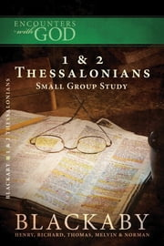 1 and 2 Thessalonians - A Blackaby Bible Study Series ebook by Henry Blackaby,Richard Blackaby,Tom Blackaby,Melvin Blackaby,Norman Blackaby