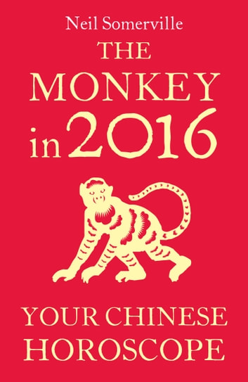 30d39a1eb The Monkey in 2016: Your Chinese Horoscope eBook by Neil Somerville ...