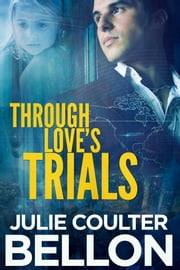 Through Love's Trials (Canadian Spy series #1) ebook by Julie Coulter Bellon