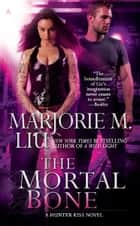 The Mortal Bone ebook by Marjorie M. Liu