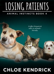 Losing Patients - Animal Instincts, #4 ebook by Chloe Kendrick