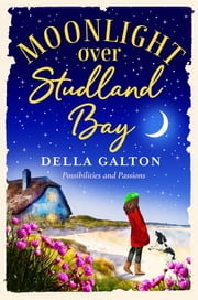 Moonlight Over Studland Bay - Escape to the coast with a heartwarming, uplifting read for 2021 ebook by Della Galton