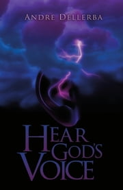 Hear God's Voice ebook by Andre Dellerba