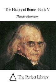 The History of Rome - Book V ebook by Theodor Mommsen
