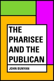 The Pharisee and the Publican ebook by John Bunyan