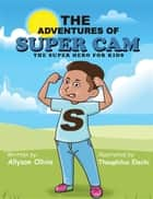 The Adventures Of Super Cam - The Super Hero for kids ebook by Allyson Olivia, Theophilus Elechi