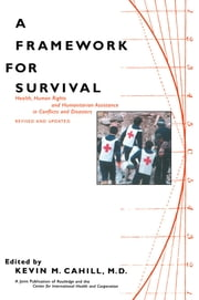 A Framework for Survival - Health, Human Rights, and Humanitarian Assistance in Conflicts and Disasters ebook by Kevin M. Cahill