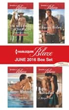 Harlequin Blaze June 2016 Box Set - Cowboy All Night\Turning Up the Heat\A SEAL's Desire\In the Boss's Bed ebook by Vicki Lewis Thompson, Tawny Weber, Tanya Michaels,...