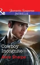 Cowboy Incognito (Mills & Boon Intrigue) (The Brothers of Hastings Ridge Ranch, Book 1) ebook by Alice Sharpe