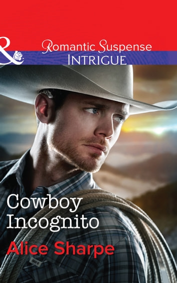 Cowboy Incognito (Mills & Boon Intrigue) (The Brothers of Hastings Ridge Ranch, Book 1) 電子書 by Alice Sharpe