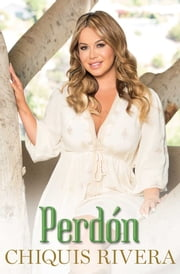 Perdón (Forgiveness Spanish edition) ebook by Chiquis Rivera
