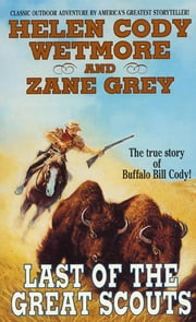 Last of the Great Scouts ebook by Zane Grey,Helen Cody Wetmore