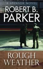 Rough Weather (A Spenser Mystery) ebook by Robert B. Parker