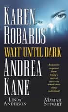 Wait Until Dark ebook by Karen Robards, Andrea Kane, Linda Anderson,...
