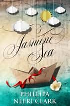 Jasmine Sea ebook by Phillipa Nefri Clark