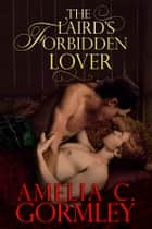 The Laird's Forbidden Lover ebook by Amelia C. Gormley