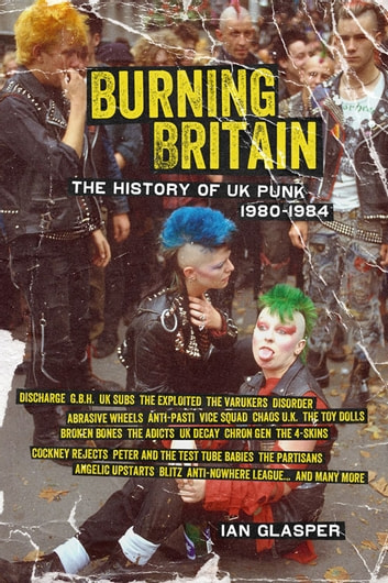 Burning Britain - The History of UK Punk 1980–1984 ebook by Ian Glasper