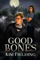 Good Bones ebook by Kim Fielding