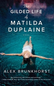 The Gilded Life of Matilda Duplaine ebook by Alex Brunkhorst