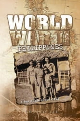 WORLD WAR II PHILIPPINES - A Boy's Tale of Survival ebook by Ernesto Lee
