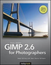 GIMP 2.6 for Photographers - Image Editing with Open Source Software ebook by Klaus Goelker
