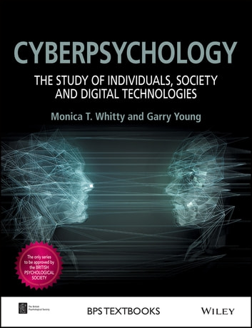 Cyberpsychology - The Study of Individuals, Society and Digital Technologies ebook by Monica T. Whitty