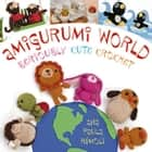 Amigurumi World - Seriously Cute Crochet ebook by Ana Paula Rimoli