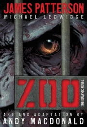 Zoo: The Graphic Novel ebook by James Patterson,Michael Ledwidge,Andy MacDonald