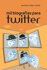 Mil biografias para twitter ebook by Eduardo Diório Junior