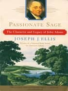 Passionate Sage: The Character and Legacy of John Adams eBook by Joseph J. Ellis, Ph.D.