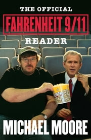 The Official Fahrenheit 9/11 Reader ebook by Michael Moore