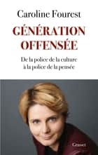 Génération offensée - De la police de la culture à la police de la pensée ebook by Caroline Fourest