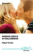 Marriage Miracle in Swallowbrook ebook by Abigail Gordon