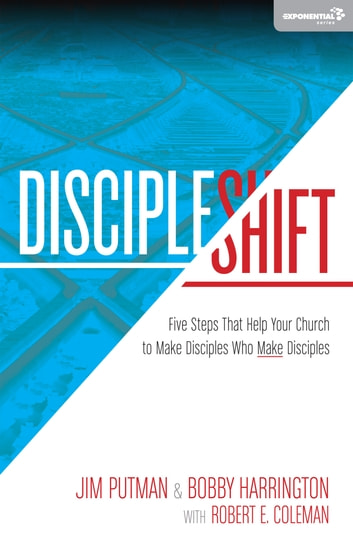 DiscipleShift - Five Steps That Help Your Church to Make Disciples Who Make Disciples ebook by Jim Putman,Robert Coleman,Bobby William Harrington