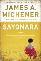Sayonara - A Novel ebook by James A. Michener, Steve Berry