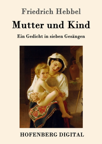 Mutter und Kind - Ein Gedicht in sieben Gesängen ebook by Friedrich Hebbel